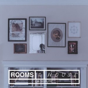 rooms of the house la dispute album