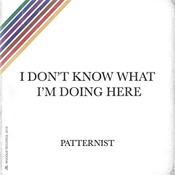 patternist i don't know what i'm doing here invogue records