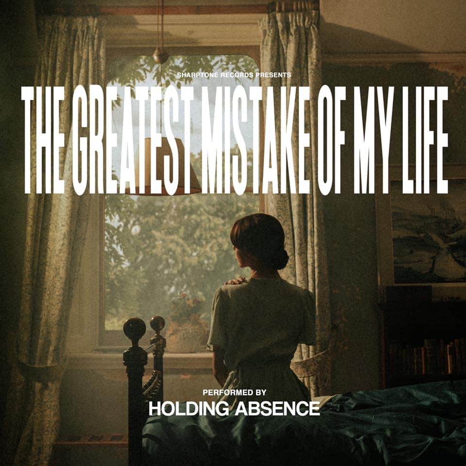 holding absence the greatest mistake of my life sharptone records 2021